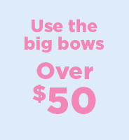 Use the big bows-Over $50